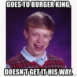 nerdy kid lolz - GOES TO BURGER KING, DOESN'T GET IT HIS WAY.