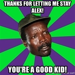 Mad Kony - Thanks for letting me stay alex! you're a good KID!