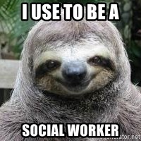 Sexual Sloth - I USE TO BE A SOCIAL WORKER
