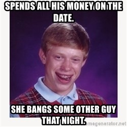 nerdy kid lolz - sPENDS ALL HIS MONEY ON THE DATE. SHE BANGS SOME OTHER GUY THAT NIGHT.