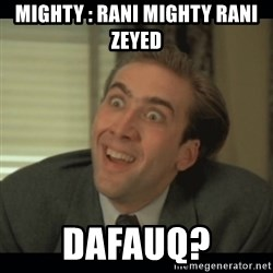 Nick Cage - Mighty : rani mighty rani zeyed DAFAUQ?