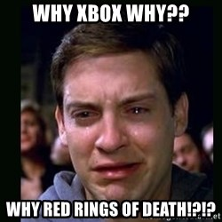 crying peter parker - Why xbox why?? why red rings of death!?!?