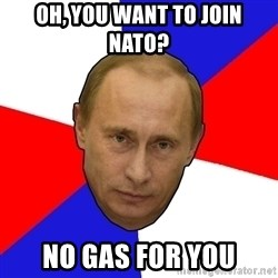 PutinV - Oh, you want to join nato? no gas for you