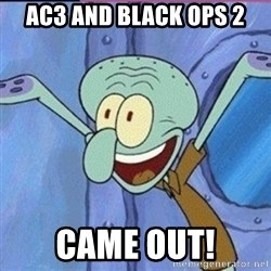 calamardo me vale - AC3 AND BLACK OPS 2 CAME OUT!