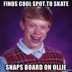 Bad Luck Brian - finds cool spot to skate snaps board on ollie