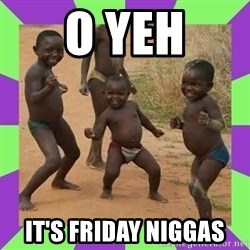 african kids dancing - O YEH IT'S FRIDAY NIGGAS