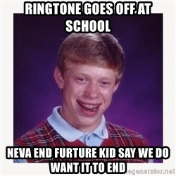 nerdy kid lolz - RINGTONE GOES OFF AT SCHOOL  NEVA END FURTURE KID SAY WE DO WANT IT TO END