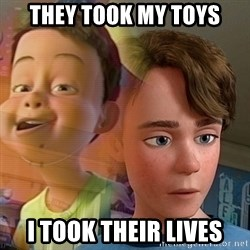 PTSD Andy - They took my toys I took their lives
