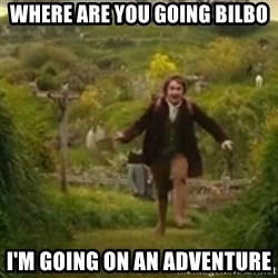 Biblo - Where are you going bilbo I'm going on an Adventure