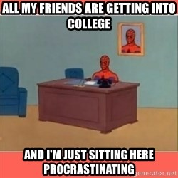 Masturbating Spider-Man - All my friends Are getting into college and i'm just sitting here procrastinating