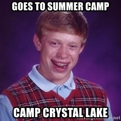 Bad Luck Brian - goes to summer camp camp crystal lake
