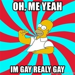 Frases Homero Simpson - OH, ME YEAH  IM GAY REALY GAY