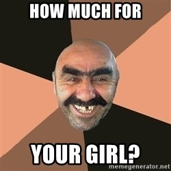 Provincial Man - how much for your girl?