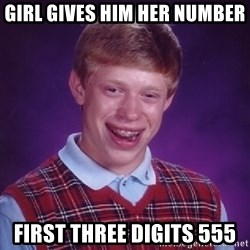 Bad Luck Brian - girl gives him her number first three digits 555