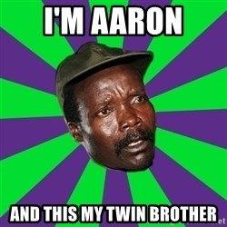 Mad Kony - I'M AARON  AND THIS MY TWIN BROTHER