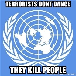 Typical Model UN - terrorists dont dance they kill people