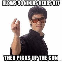 Bruce Lee - Blows 50 ninjas heads off then picks up the gun
