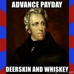 andrew jackson - Advance payday deerskin and whiskey