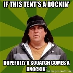 Bobo from Finding Bigfoot - IF THIS TENT'S A ROCKIN' HOPEFULLY A SQUATCH COMES A KNOCKIN'