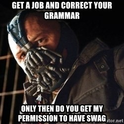 Only then you have my permission to die - Get a job and correct your grammar only then do you get my permission to have swag