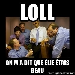 obama laughing  - loll  on m'a dit que Élie étais beau