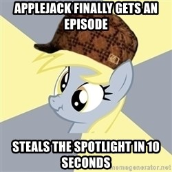Badvice Derpy - applejack finally gets an episode steals the spotlight in 10 seconds