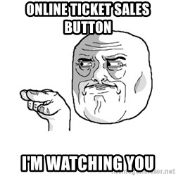 i'm watching you meme - Online ticket sales button i'm watching you