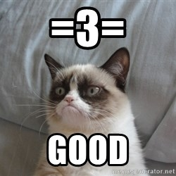 Grumpy cat 5 - =3= Good