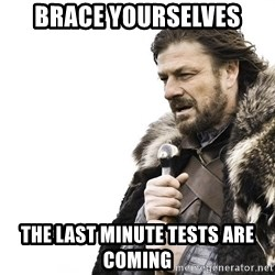 Winter is Coming - Brace yourselves The last minute tests are coming