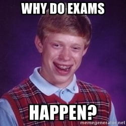 Bad Luck Brian - Why Do ExAMs HAPPEN?