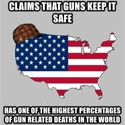 Scumbag America2 - claims that guns keep it safe has one of the highest percentages of gun related deaths in the world