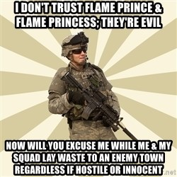 smartass soldier - I Don't Trust Flame Prince & Flame Princess; They're Evil Now Will You Excuse Me While Me & My Squad Lay Waste To An Enemy Town Regardless if Hostile or Innocent