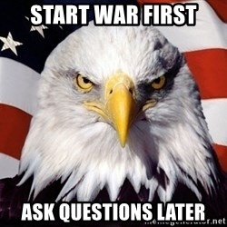 American Pride Eagle - start war first ask questions later