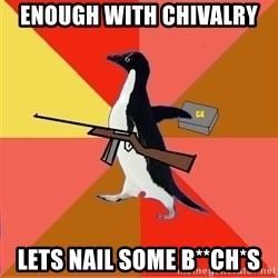 Socially Fed Up Penguin - Enough with Chivalry Lets Nail Some B**CH*s