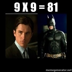 Batman's voice  - 9 x 9 = 81