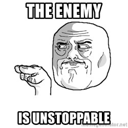 i'm watching you meme - THE ENEMY IS UNSTOPPABLE