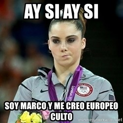 Not Impressed McKayla - AY SI AY SI SOY MARCO Y ME CREO EUROPEO CULTO