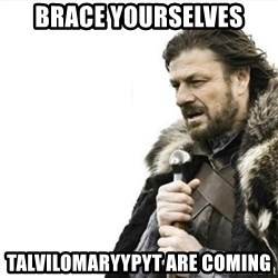 Prepare yourself - BRace yourselves talvilomaryypyt are coming