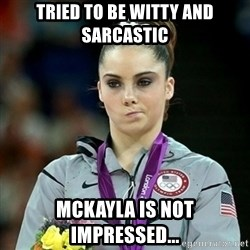 Not Impressed McKayla - tried to be witty and sarcastic McKayla is not impressed...