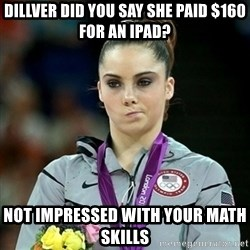 Not Impressed McKayla - dillver did you say she paid $160 for an ipad? not impressed with your math skills