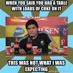 maradona - When you said you had a table with loads of coke on it This wAs not what I was expecting