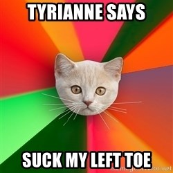 Advice Cat - Tyrianne says suck my left toe