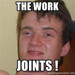 really high guy - THE WORK JOINTS !