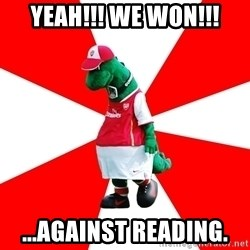 Arsenal Dinosaur - YEAH!!! WE WON!!! ...AGAINST READING.