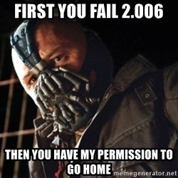 Only then you have my permission to die - FIRST you fail 2.006 THen you have my permission to go home