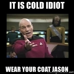 Patrick Stewart 101 - It is cold idiot Wear your coat Jason