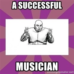 'dr. evil' air quote - A successful  musician