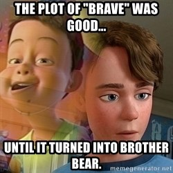 """PTSD Andy - The plot of """"Brave"""" was good... until it turned into Brother Bear."""