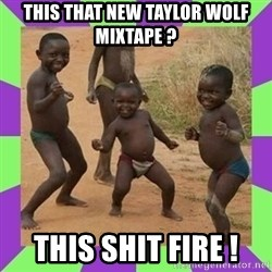 african kids dancing - This that new taylor wolf mixtape ? this shit fire !