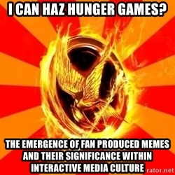 Typical fan of the hunger games - I can haz hunger games? The emergence of Fan produced memes and their significance within interactive media culture